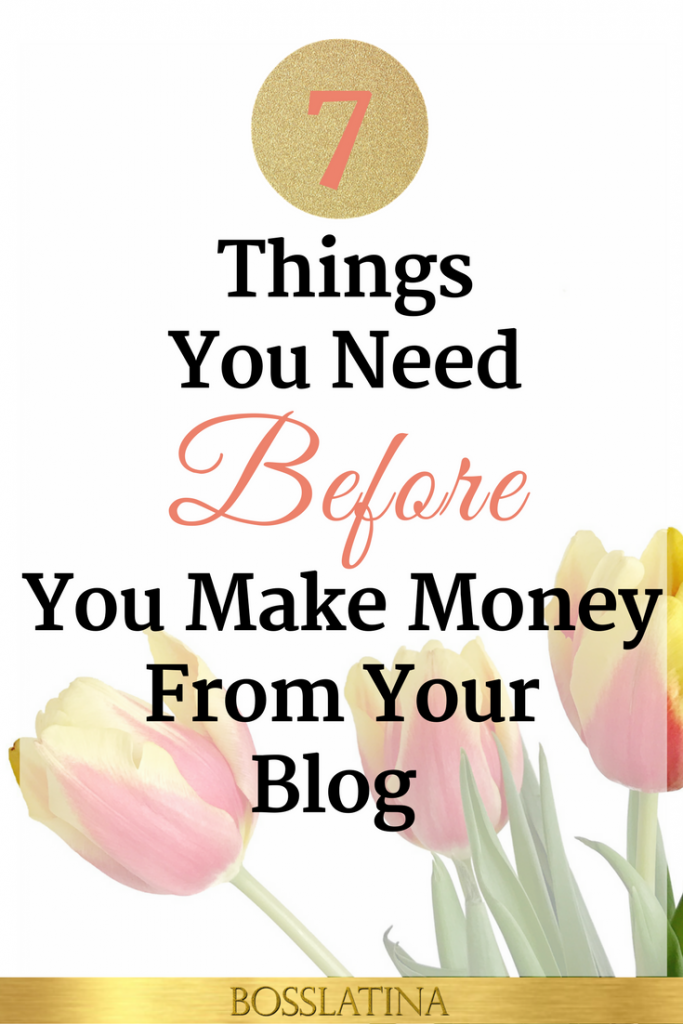 7 Things You Need Before You Make Money From Your Blog